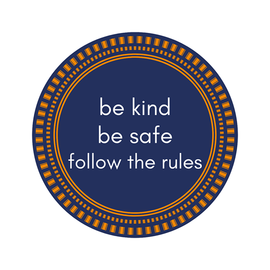 Be kind. Be safe. Follow the rules.